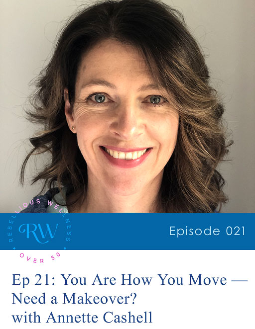 Episode 21:  You Are How You Move — Need a Makeover?