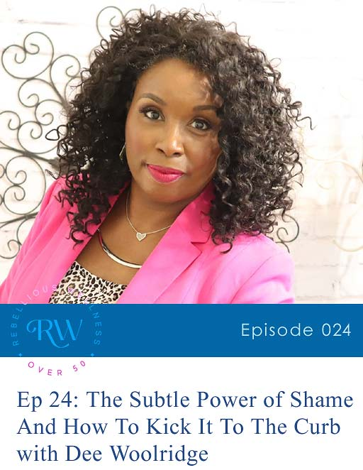 Episode 24: The Subtle Power of Shame And How To Kick It To The Curb