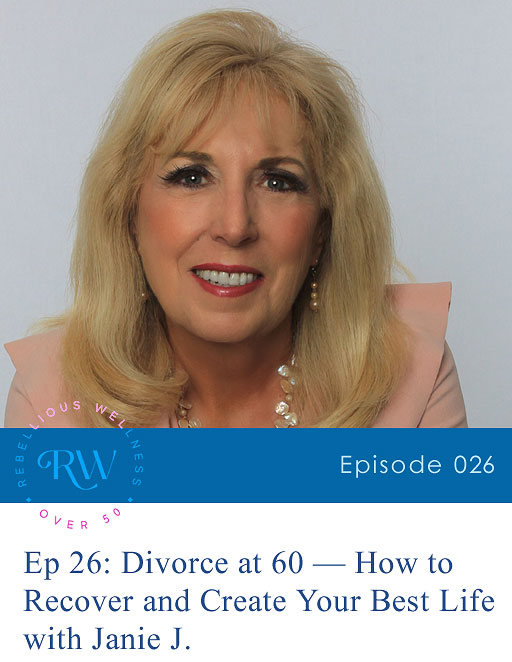 Episode 26: Divorce at 60 — How to Recover and Create Your Best Life
