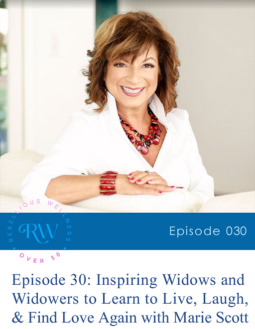 Episode 30: Inspiring Widows and Widowers to Learn to Live, Laugh, and Find Love Again